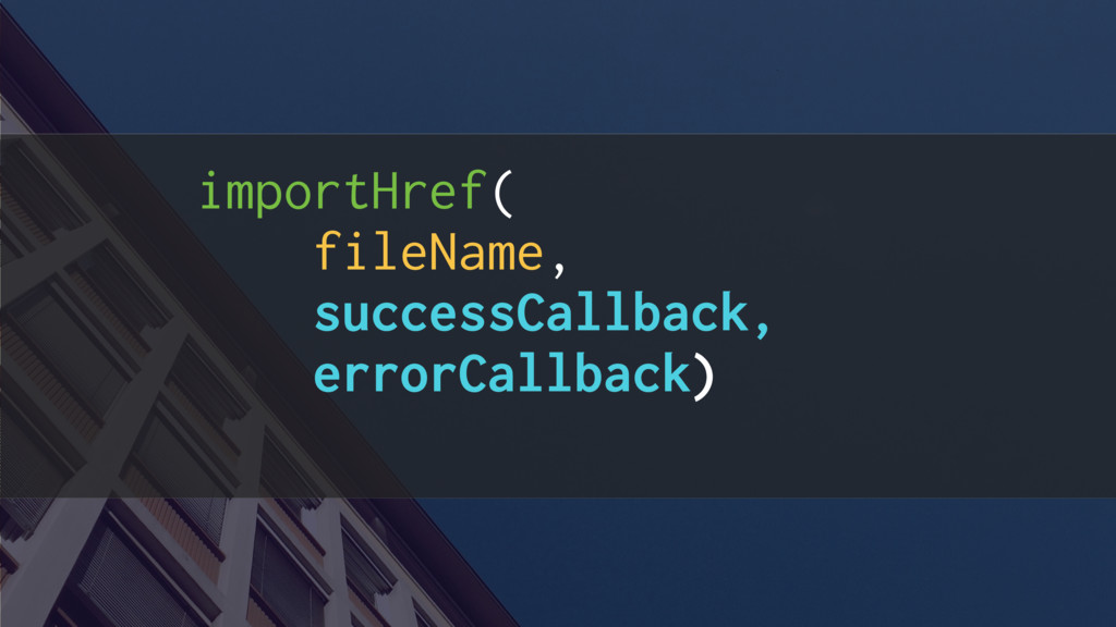 importHref( fileName, successCallback, errorCal...