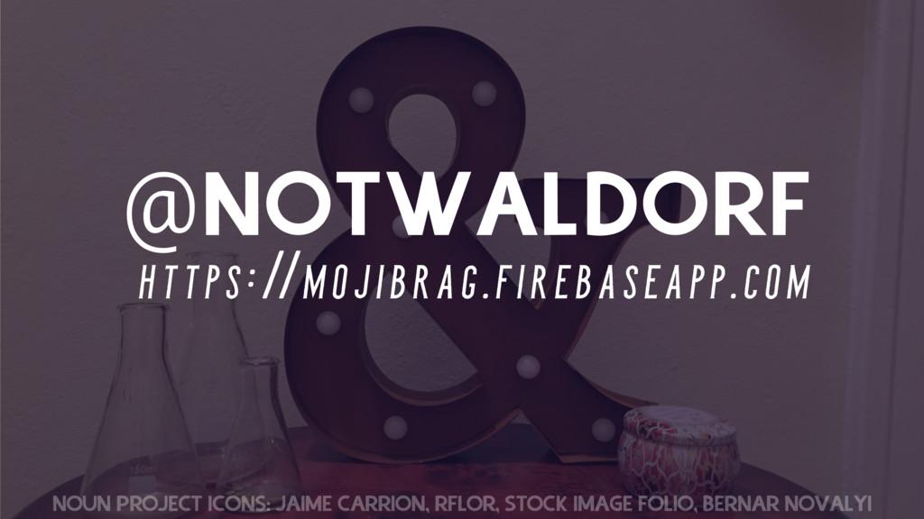 @NOTWALDORF NOUN PROJECT ICONS: JAIME CARRION, ...