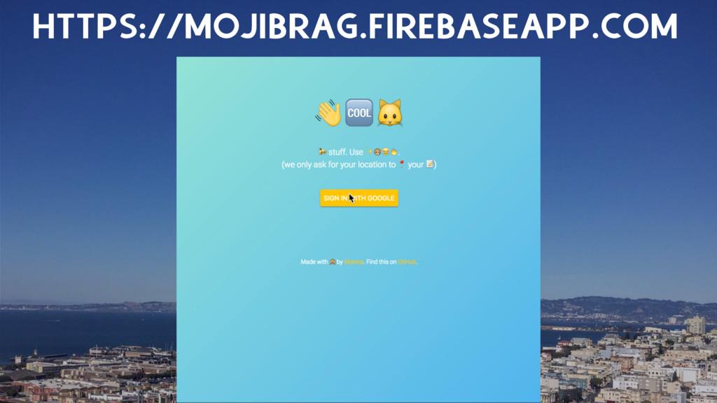 HTTPS://MOJIBRAG.FIREBASEAPP.COM