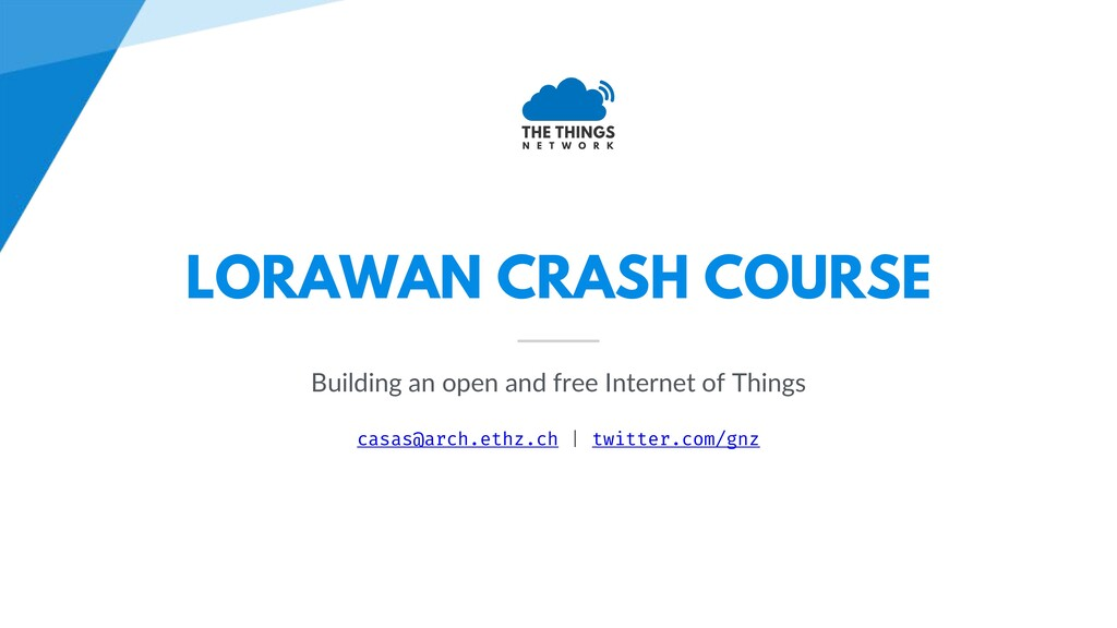 LORAWAN CRASH COURSE Building an open and free ...