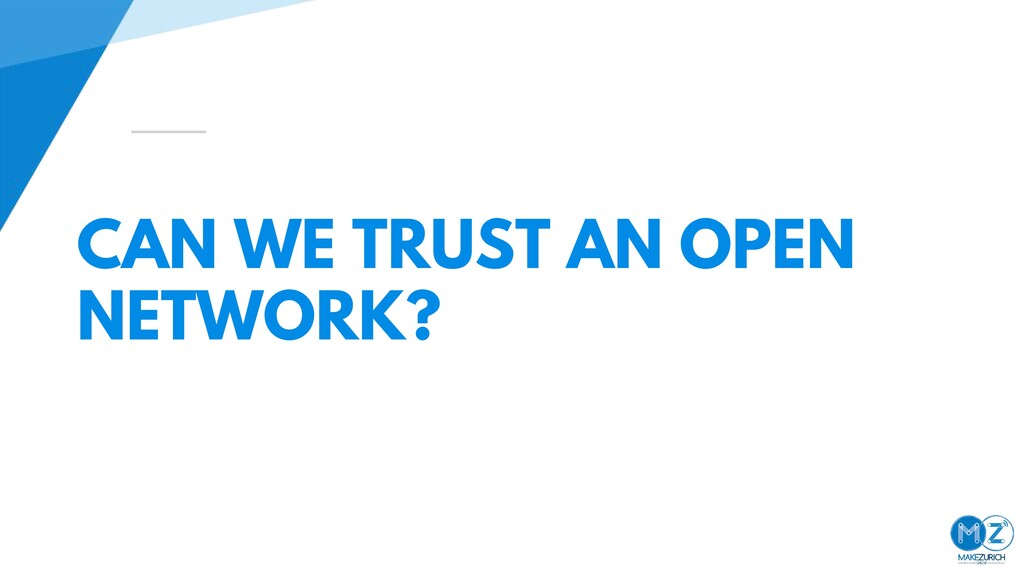 CAN WE TRUST AN OPEN NETWORK?