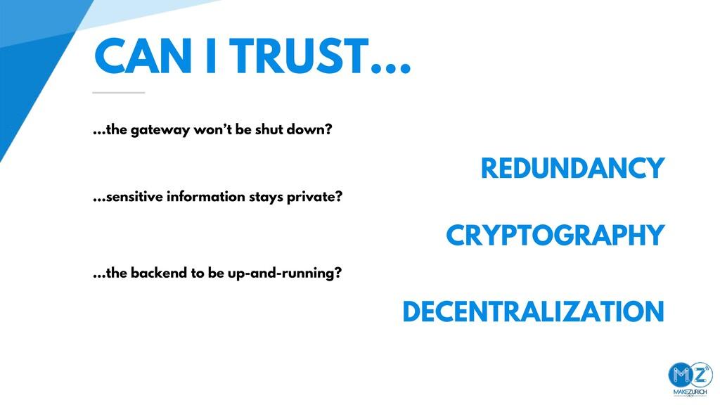 CAN I TRUST… …the gateway won't be shut down? R...