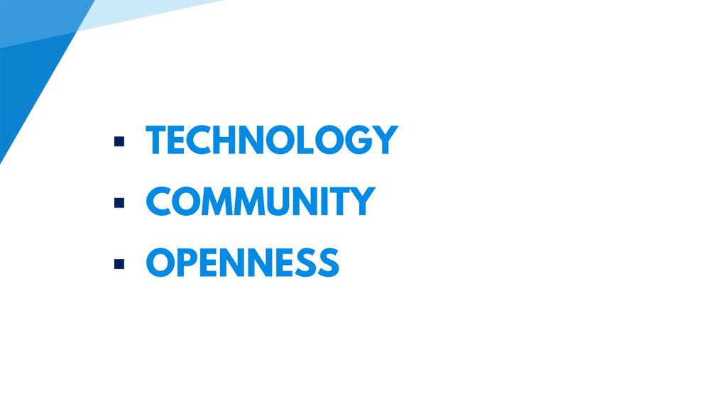  TECHNOLOGY  COMMUNITY  OPENNESS