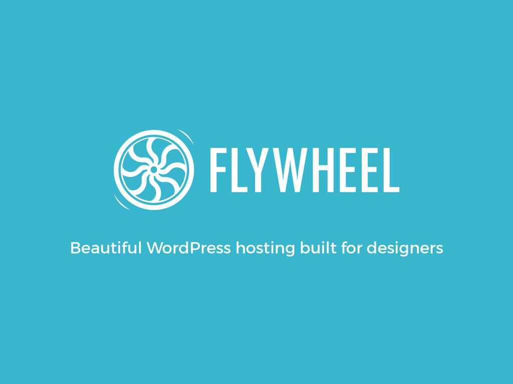Beautiful WordPress hosting built for designers