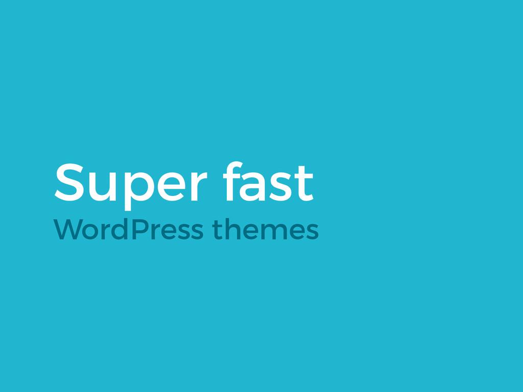 Super fast WordPress themes