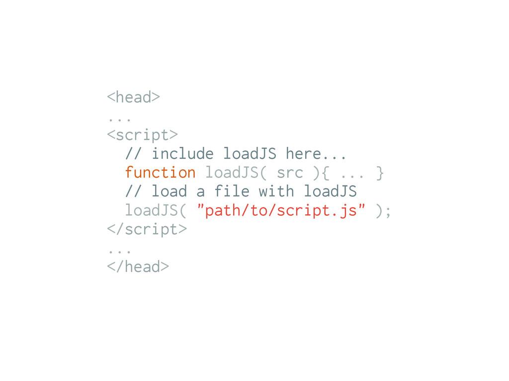 <head> ... <script> // include loadJS here... f...