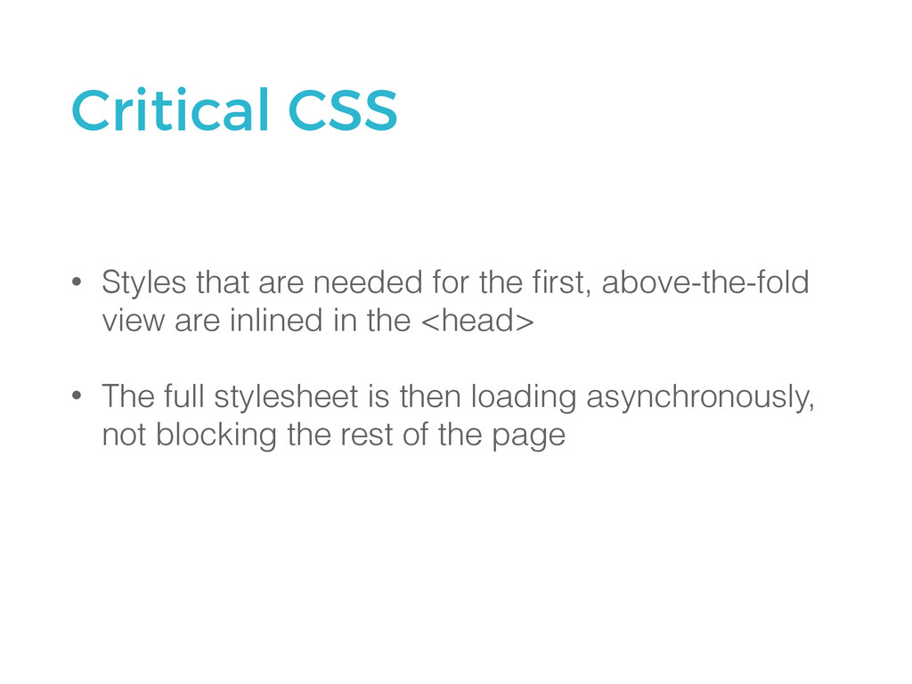 Critical CSS • Styles that are needed for the fi...