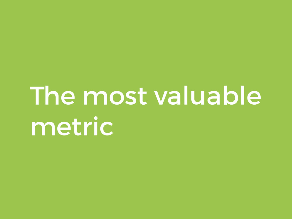 The most valuable metric