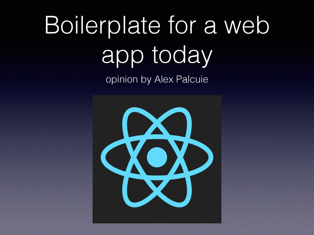 Boilerplate for a web app today opinion by Alex...
