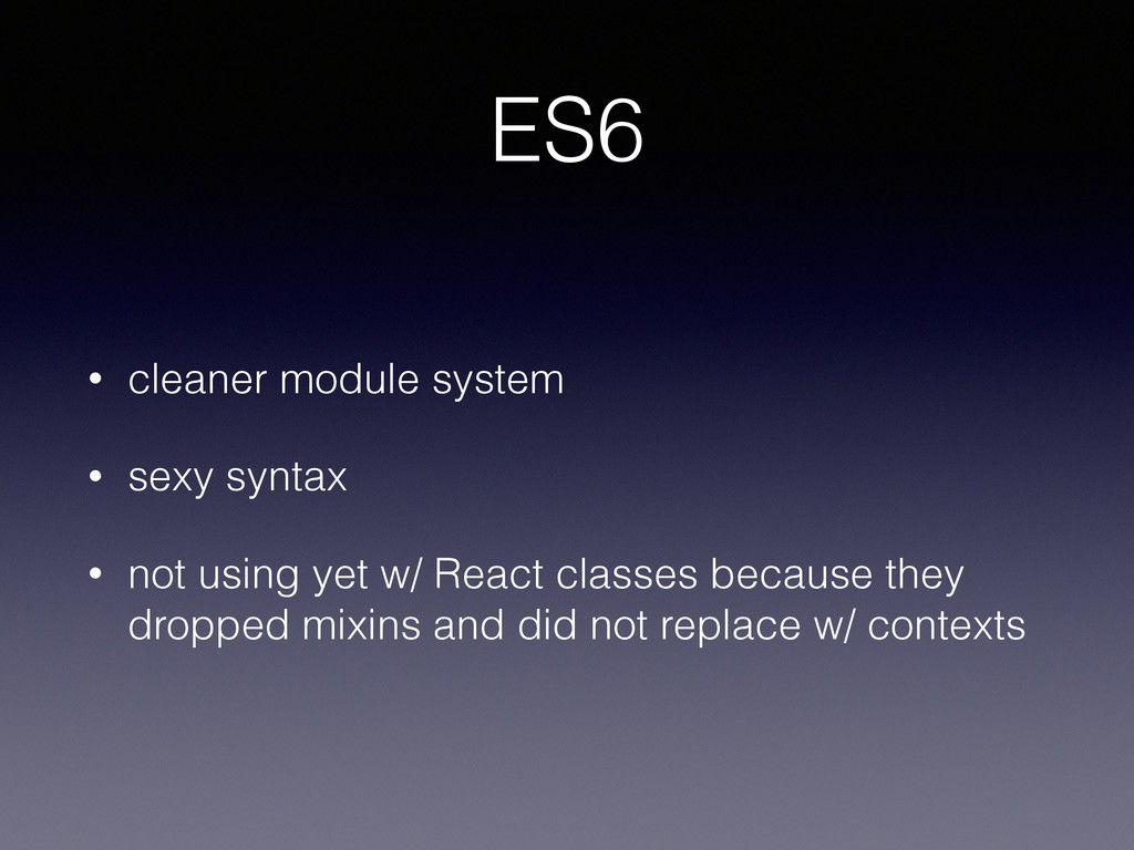 ES6 • cleaner module system • sexy syntax • not...