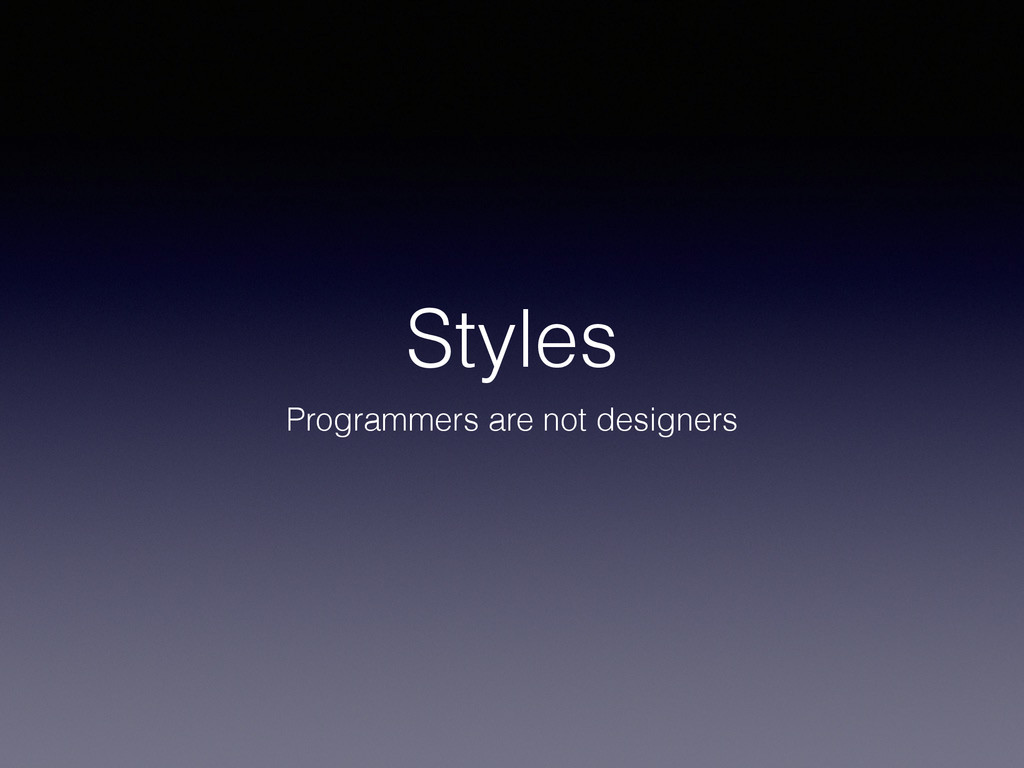 Styles Programmers are not designers