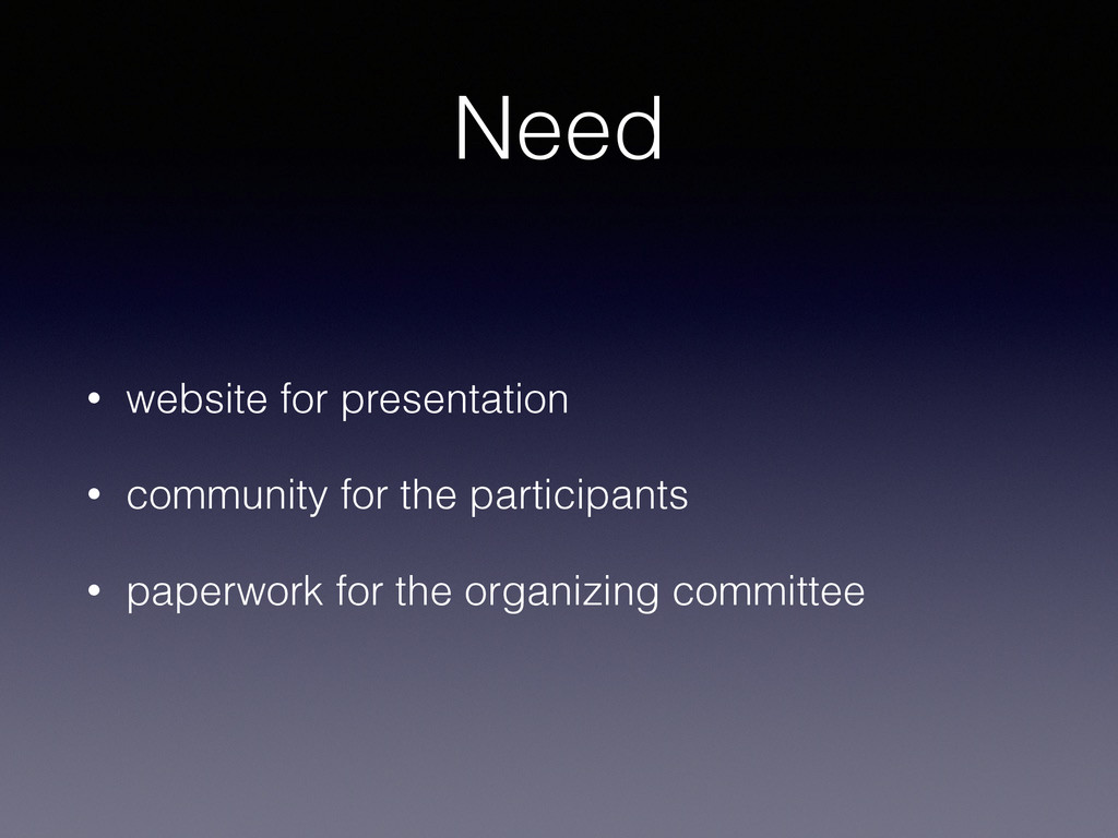 Need • website for presentation • community for...