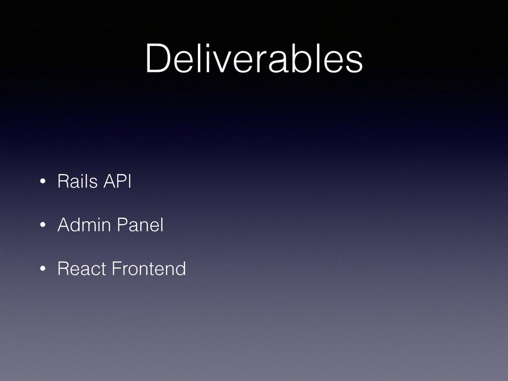 Deliverables • Rails API • Admin Panel • React ...