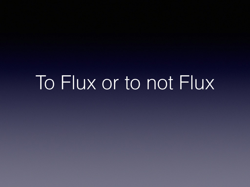 To Flux or to not Flux