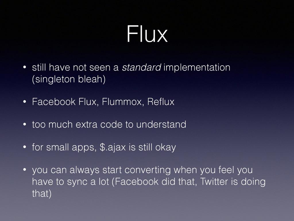 Flux • still have not seen a standard implement...