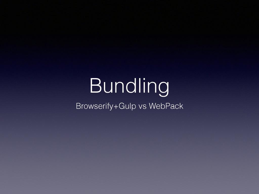 Bundling Browserify+Gulp vs WebPack