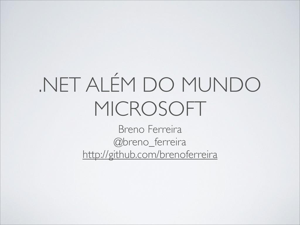 .NET ALÉM DO MUNDO MICROSOFT Breno Ferreira @br...