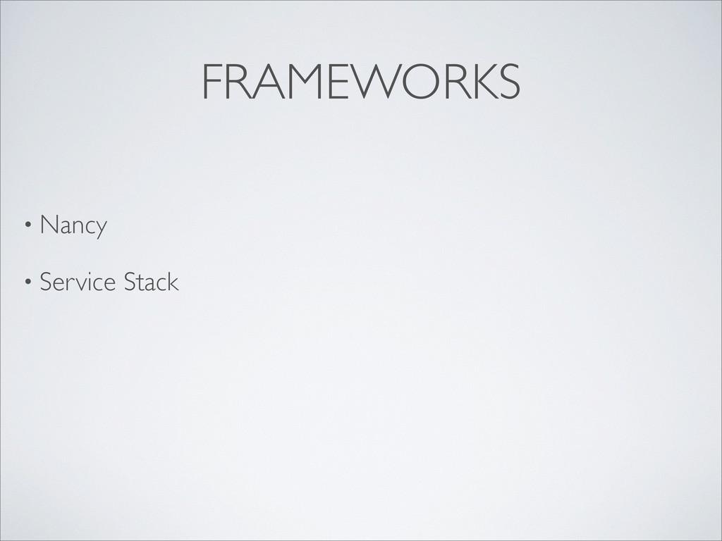 FRAMEWORKS • Nancy • Service Stack