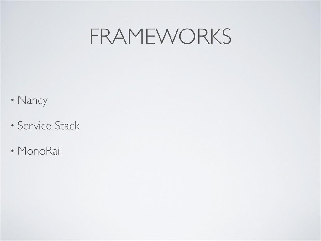 FRAMEWORKS • Nancy • Service Stack • MonoRail
