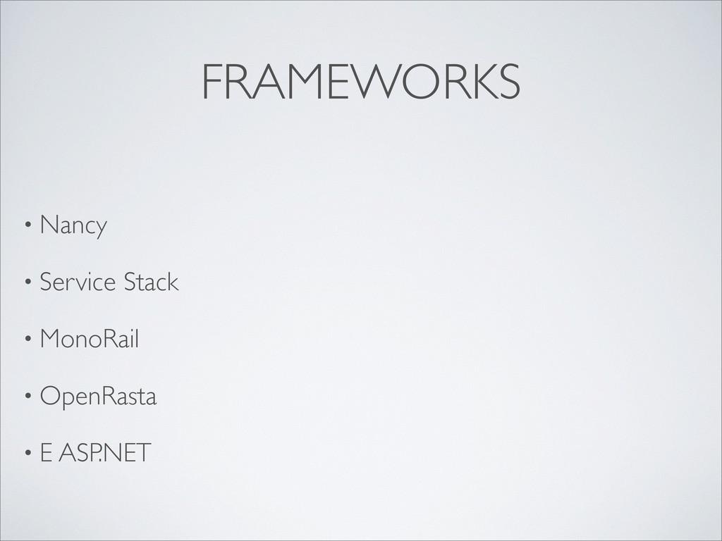 FRAMEWORKS • Nancy • Service Stack • MonoRail •...