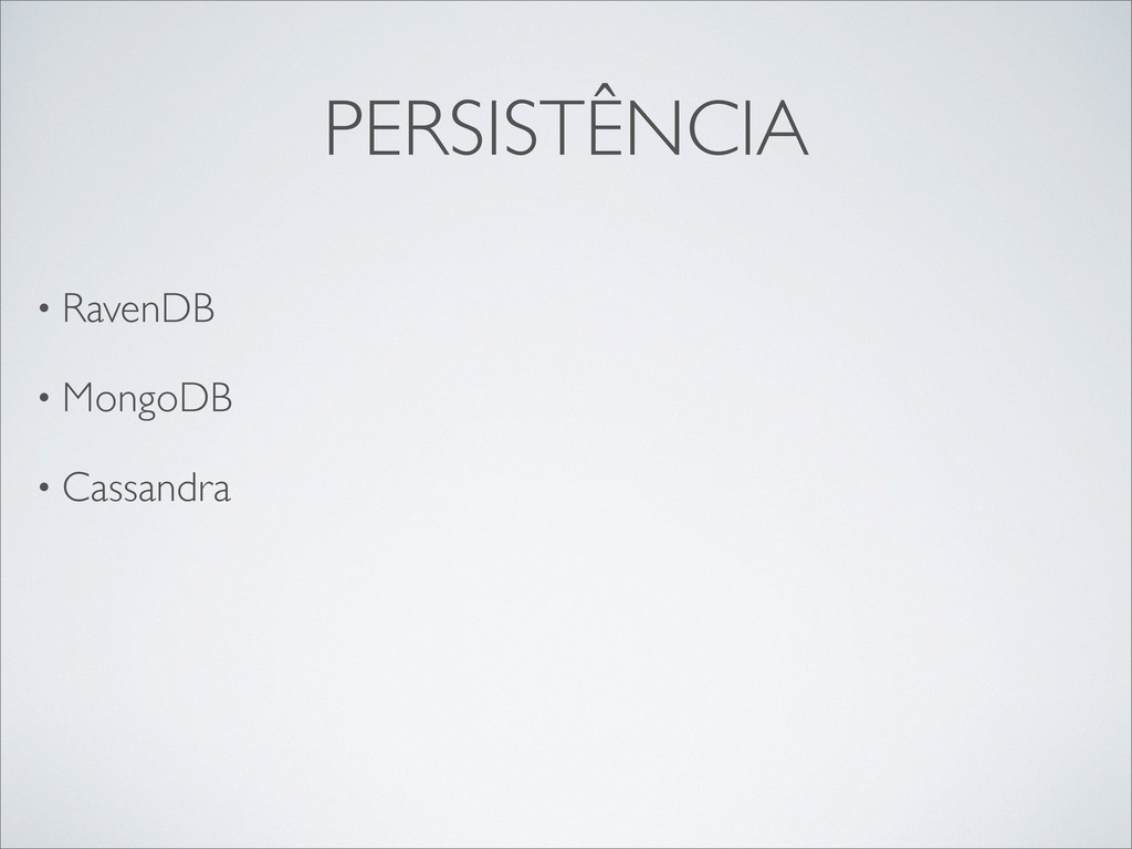 PERSISTÊNCIA • RavenDB • MongoDB • Cassandra