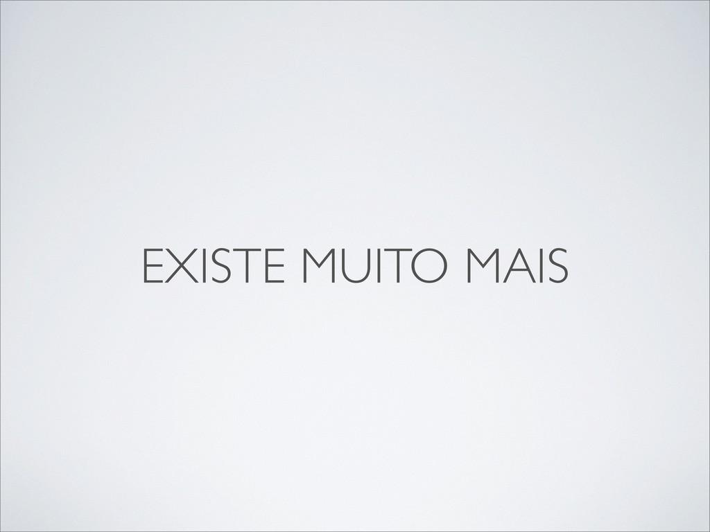 EXISTE MUITO MAIS