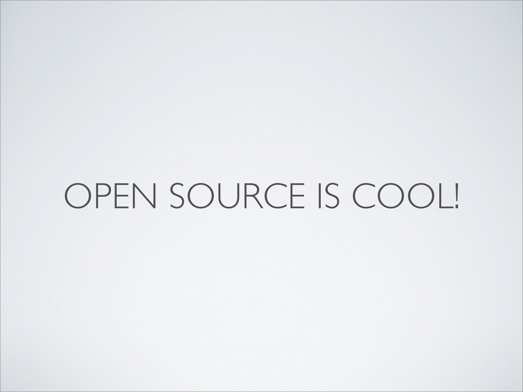OPEN SOURCE IS COOL!