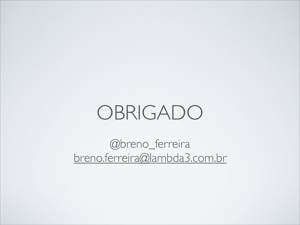 OBRIGADO @breno_ferreira breno.ferreira@lambda3...