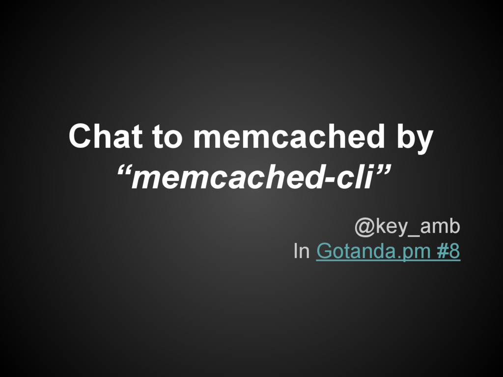 "Chat to memcached by ""memcached-cli"" @key_amb I..."