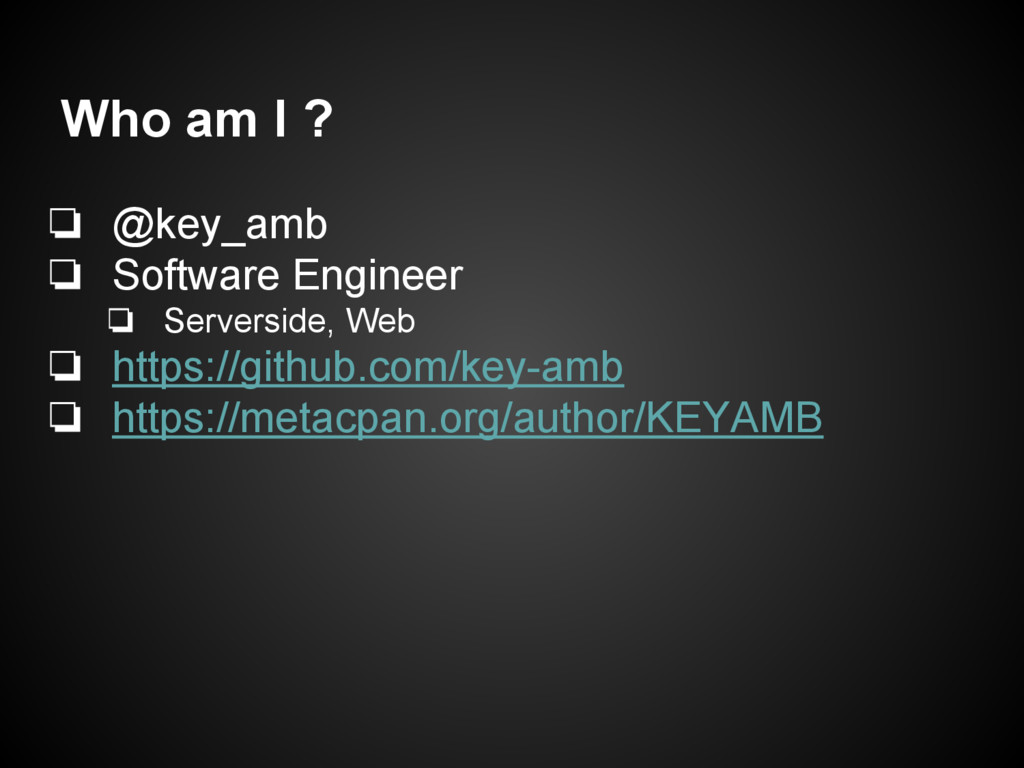 Who am I ? ❏ @key_amb ❏ Software Engineer ❏ Ser...
