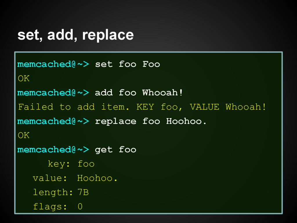 set, add, replace memcached@~> set foo Foo OK m...