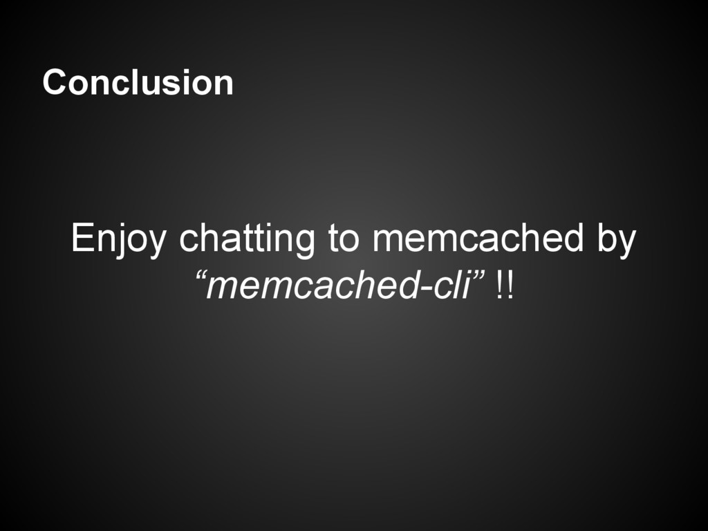 "Conclusion Enjoy chatting to memcached by ""memc..."