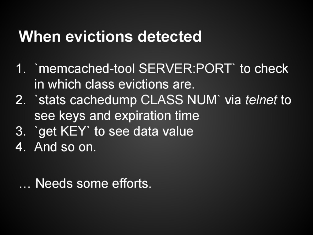When evictions detected 1. `memcached-tool SERV...