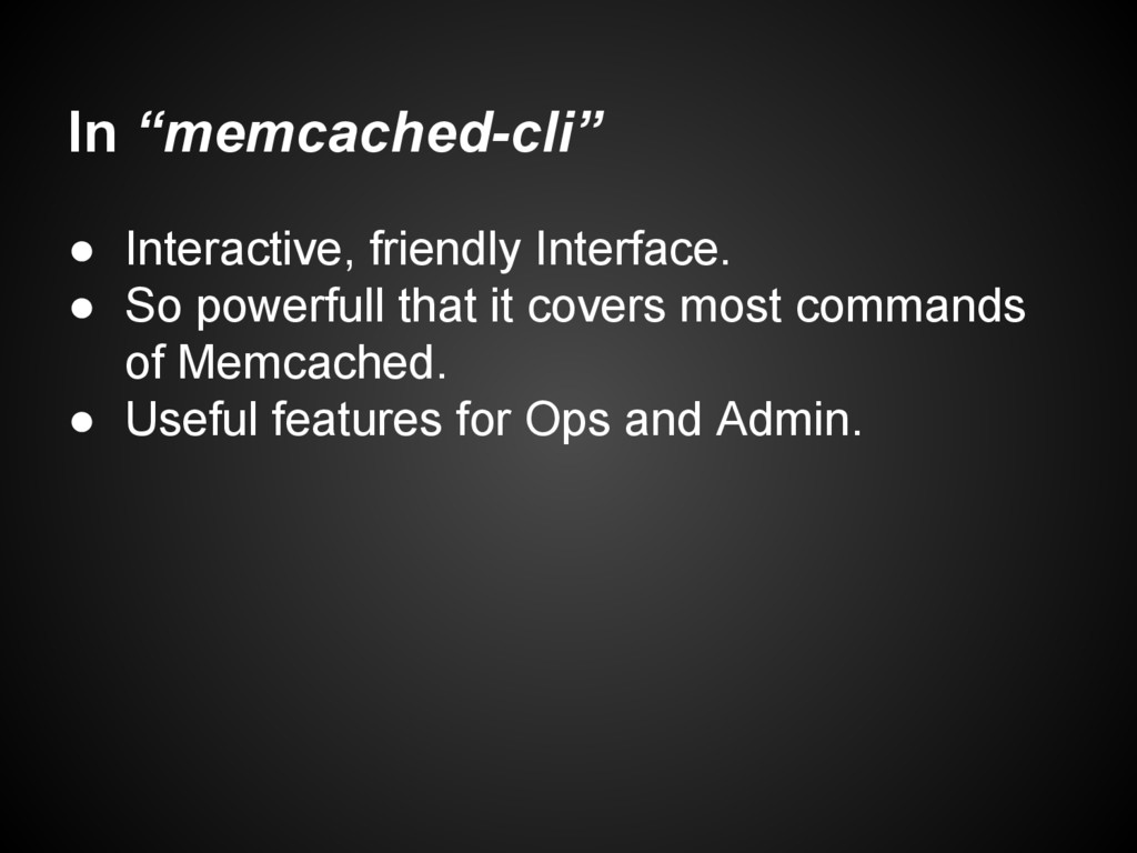 "In ""memcached-cli"" ● Interactive, friendly Inte..."
