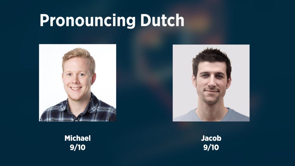 Pronouncing Dutch Michael 9/10 Jacob 9/10