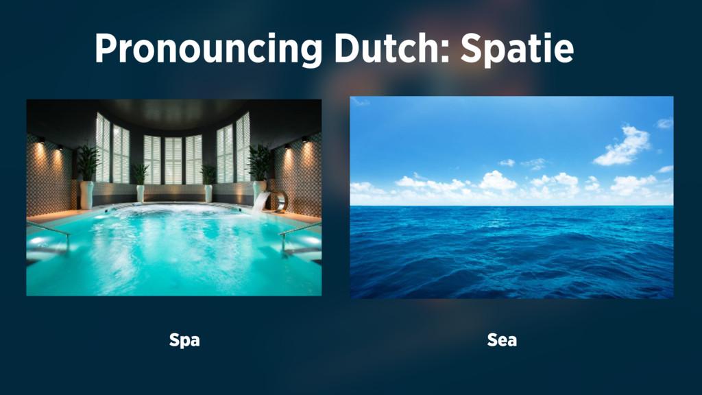 Pronouncing Dutch: Spatie Spa Sea