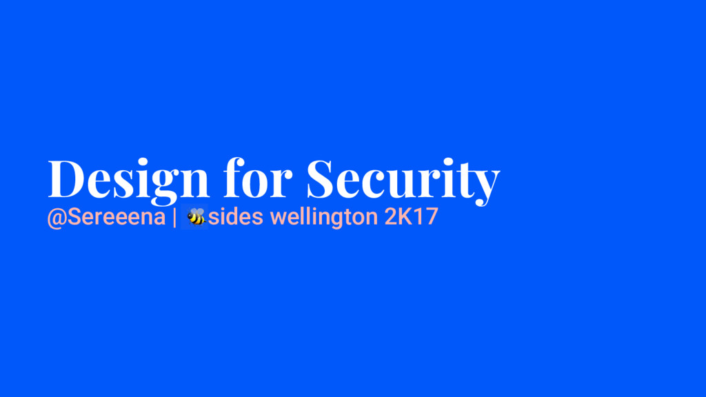 Design for Security @Sereeena | sides wellingto...