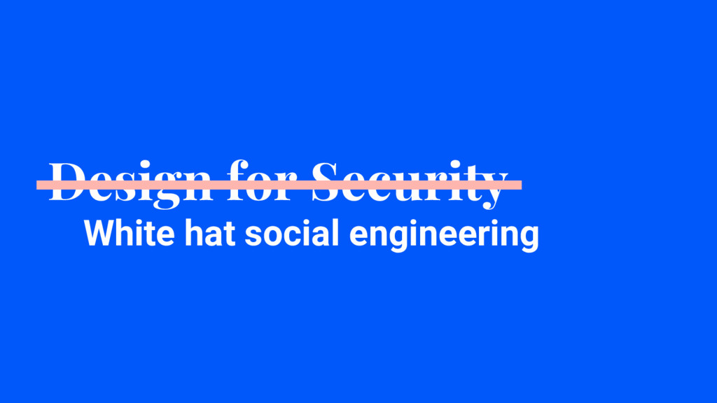 Design for Security White hat social engineering