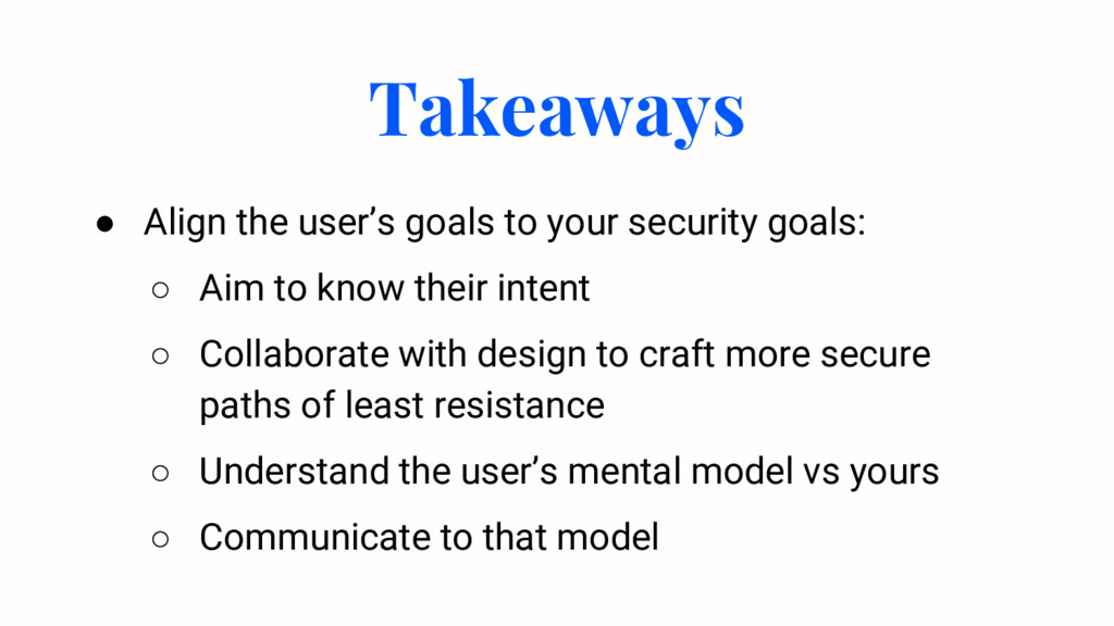 ● Align the user's goals to your security goals...
