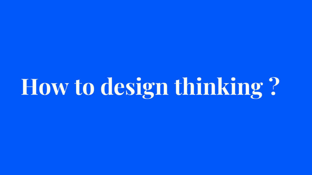 How to design thinking ?