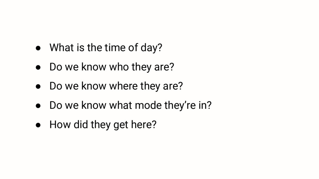 ● What is the time of day? ● Do we know who the...
