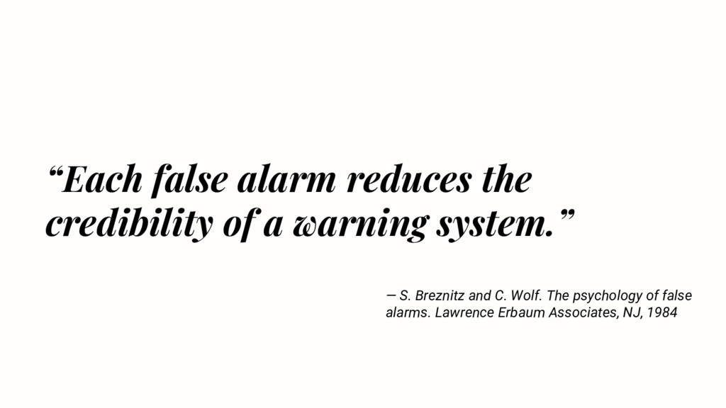 """Each false alarm reduces the credibility of a ..."