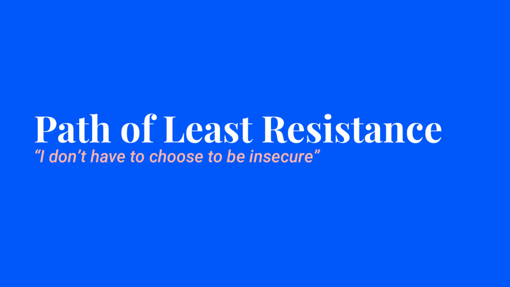 "Path of Least Resistance ""I don't have to choos..."