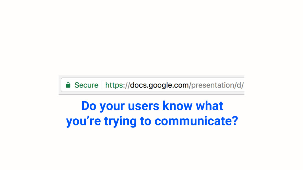 Do your users know what you're trying to commun...