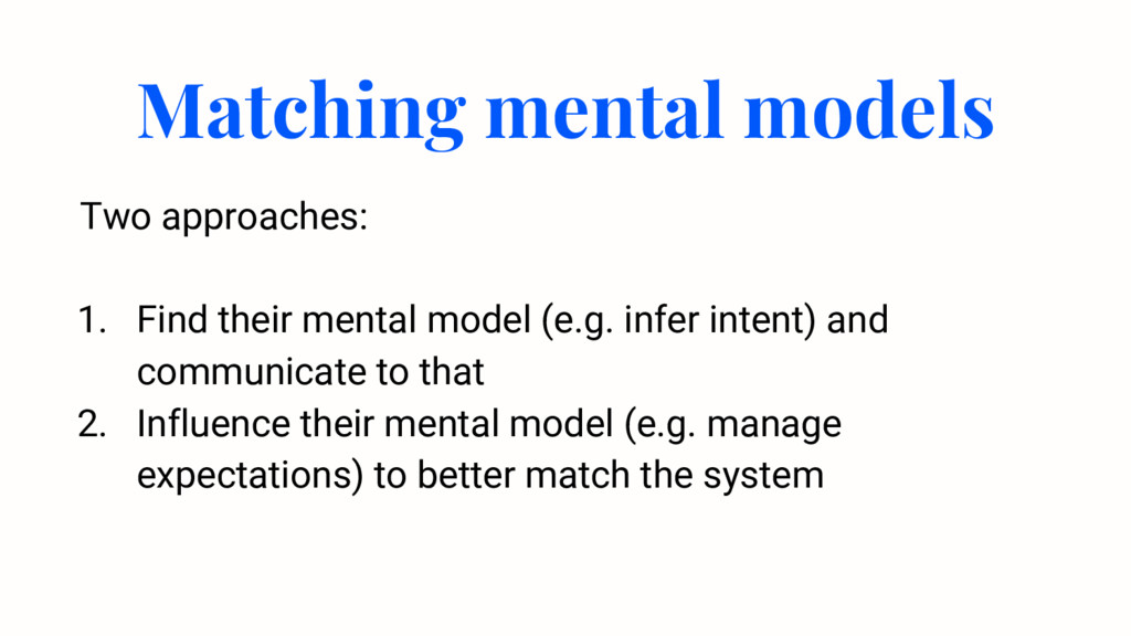 Two approaches: 1. Find their mental model (e.g...