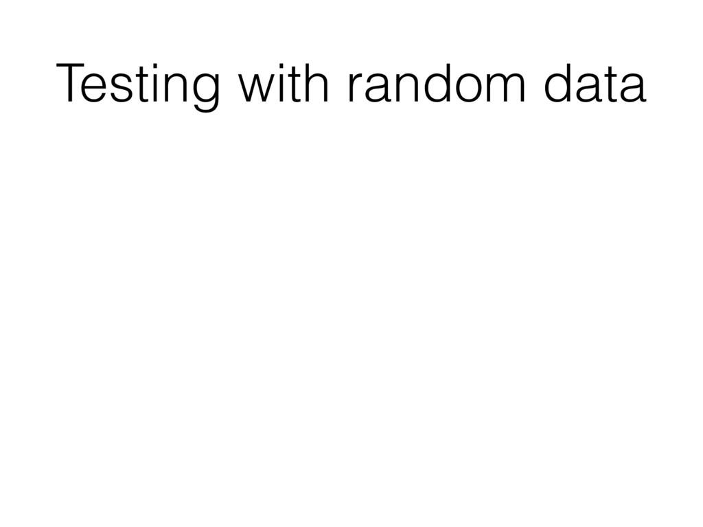 Testing with random data