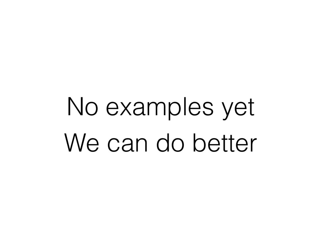No examples yet We can do better