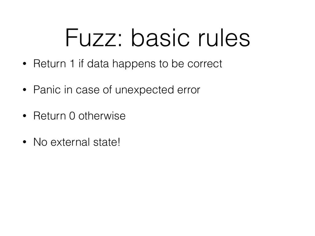 Fuzz: basic rules • Return 1 if data happens to...