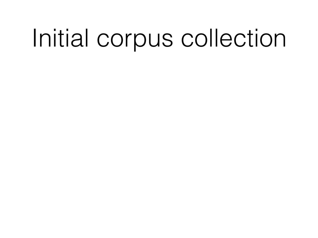 Initial corpus collection