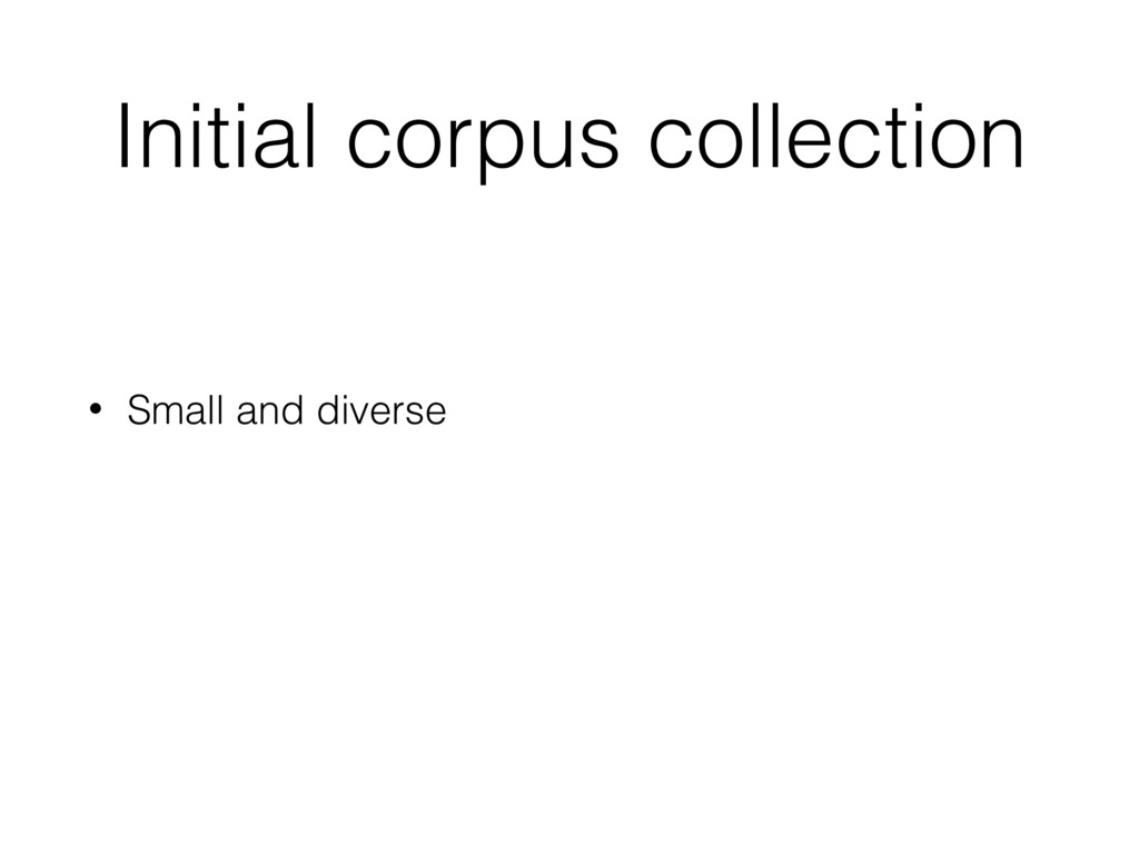 Initial corpus collection • Small and diverse